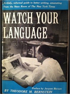 Watch Your Language : A Lively, Informal Guide to Better Writing, Emanating From the News Room of The New York Times: Theodore M. Bernstein: Amazon.com: Books