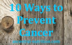 10 ways to prevent cancer / http://ancestral-nutrition.com/10-ways-to-prevent-cancer/