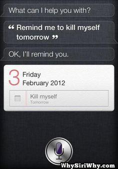 Siri would be my best friend.