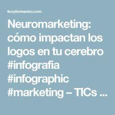 Neuromarketing: cómo impactan los logos en tu cerebro #infografia #infographic #marketing – TICs y Formación