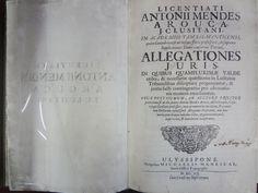 AROUCA, Antonio Mendes, 1610-1680. Allegationes juris in quibus quamplurimae valde. Ulyssipone Occidentali: Ex Officina Antoni de Sousa Sylva, 1733. Idioma: Latim. Origem: Portugal