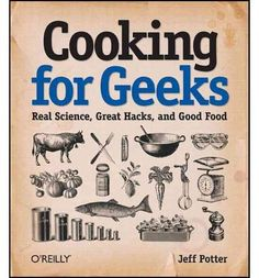 """Cooking for Geeks cookbook: """"real science, great hacks, and good food"""" I wonder if this might even get my geeky son to cook? Web Design, Food Design, Best Cookbooks, Food Science, Science Geek, Food Chemistry, Science Store, Science Books, Mo S"""