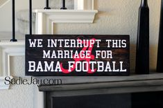 9in. by 24in. University of Alabama wood sign, We interrupt this marriage for Bama Football on Etsy, $42.00