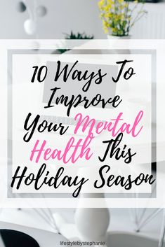 Don't forget to take care of your mental health this holiday season.