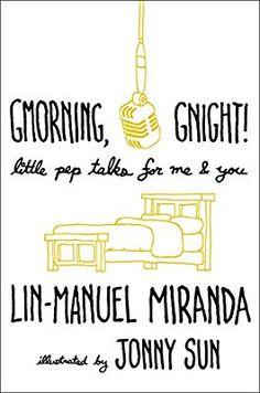 Gmorning, Gnight!: Little Pep Talks for Me & You: Lin-Manuel Miranda, Jonny Sun: 9781984854278: Amazon.com: Books
