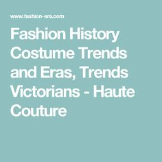 Fashion History Costume Trends and Eras, Trends Victorians - Haute Couture