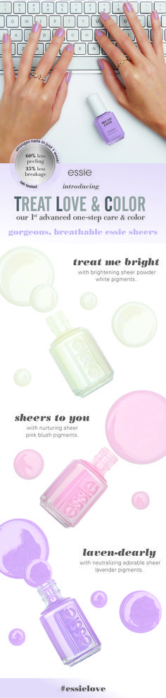 Introducing essie treat love & color! Our first advanced one-step care and color. Gorgeous, breathable sheer nail polishes in 3 colors. Lab Tested. Stronger nails in just 1 week! 60% less peeling and 35% less breakage. Brighten, nurture and neutralize in white, pink and lavender pigments.