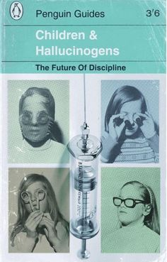 Children & Hallucinogens - The Future of Discipline