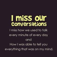 But now I NEVER see you I miss that talk we had I miss when u hugged me like u cared And now we have not seen each other in about 5 years. U broke my heart. If u really loved me u would of tried to find me !!! But no u did not u left me well I left buy I loved u and u never call I miss our talks !!!:,()-Diana Rodes To Dacota