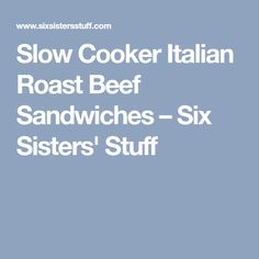 Slow Cooker Italian Roast Beef Sandwiches – Six Sisters' Stuff