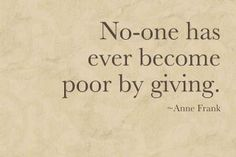 """No-one has ever become poor by giving."" Anne Frank #giveback #thatscaring"
