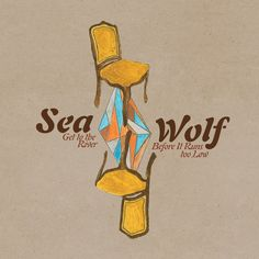 Sea Wolf, Get to the River Before It Runs Too Low.