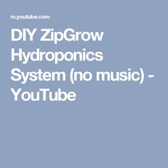 DIY ZipGrow Hydroponics System (no music) - YouTube