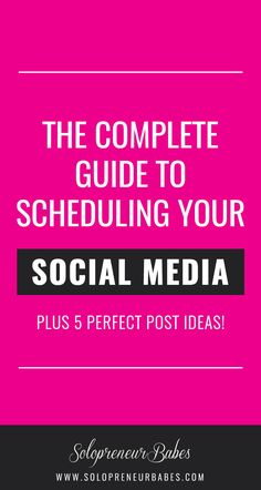 The Complete Guide To Schedule Social Media - Plus 5 Post Ideas - Solopreneur Babes