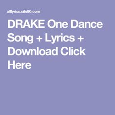 DRAKE One Dance Song + Lyrics + Download  Click Here First Dance Songs, Songs To Sing, Future Evol, Flash Song, Future Purple Reign, Drake Views, Best Song Lyrics, Artist