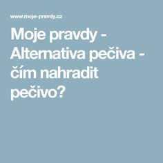 Moje pravdy - Alternativa pečiva - čím nahradit pečivo? Kefir, Nasa, Food And Drink, Health, Health Care, Healthy, Salud