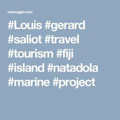 #Louis #gerard #saliot #travel #tourism #fiji #island #natadola #marine #project