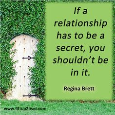 #Coaching tip: If a relationship has to be a secret, you shouldn't be in it. Regina Brett