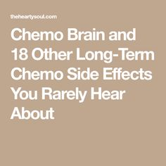 Chemo Brain and 18 Other Long-Term Chemo Side Effects You Rarely Hear About Chemo Side Effects, Chemo Brain, Health, Health Care, Salud