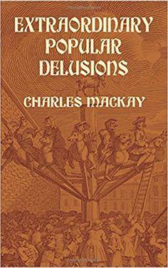 Extraordinary Popular Delusions: Charles Mackay: 9780486432236: Amazon.com: Books