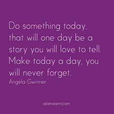 Do something today,...