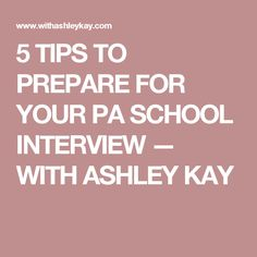 5 TIPS TO PREPARE FOR YOUR PA SCHOOL INTERVIEW — WITH ASHLEY KAY