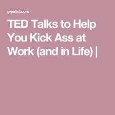 TED Talks to Help You Kick Ass at Work (and in Life) |