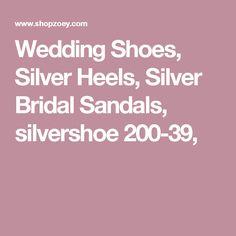 Wedding Shoes, Silver Heels, Silver Bridal Sandals, silvershoe 200-39,