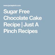 Sugar Free Chocolate Cake Recipe | Just A Pinch Recipes