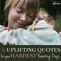 Uplifting Quotes for Your Hardest Parenting Days - Print these out and put 'em on the fridge, moms!
