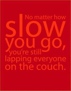 Get off the couch.