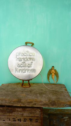 """practice random acts of kindness"" this should hang in my garage to see every time I leave home!"