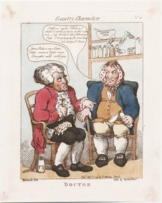 """Thomas Rowlandson, Doctor (1799). Doctor to Patient: """"Your pulse is in a better state. Seven or eight more Draughts will settle you.""""  Patient to Doctor: """"Settle me! I believe I shall be settled if I go on in this manner – my Inside is like a Potticarry's Shop. I long hugely for some beans and a lump of Bacon."""""""