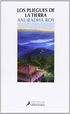 Los pliegues de la tierra, Autor: Anuradha  Roy.  Anuradha Roy é unha das novas voces da literatura hindú. Con «Los pliegues de la tierra» busca repetir o éxito da súa primeira novela, «Atlas de una añoranza imposible».