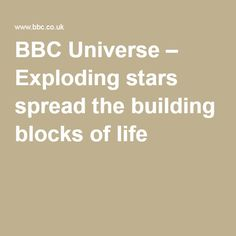 BBC Universe – Exploding stars spread the building blocks of life