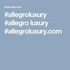 #allegroluxury #allegro luxury #allegroluxury.com