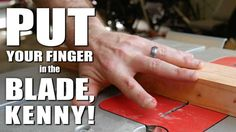 Putting Your Finger in a Spinning Saw Blade  http://www.protoolreviews.com/tools/power/corded/saws/putting-finger-spinning-saw-blade/25977/