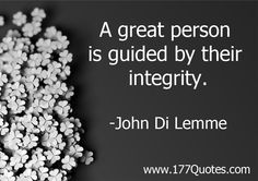 """""""A great person is guided by their integrity."""" - John Di Lemme"""