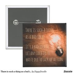 Shop There is such a thing as a bad idea button created by DippyDoodle. How To Make Buttons, Custom Buttons, Let It Be, Quotes, Design, Quotations, Quote, Shut Up Quotes