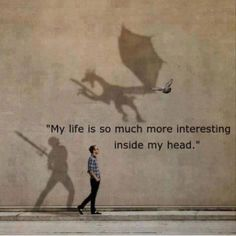 """My life is so much more interesting inside my head."" Constantly imagine something like this. Story Of My Life, The Life, Real Life, I Smile, Make Me Smile, Rainer Maria Rilke, Photomontage, Introvert, Infj"