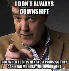 I don't always downshift..,
