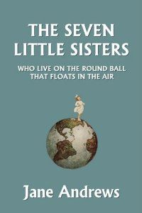 Amazon.com: The Seven Little Sisters Who Live on the Round Ball That Floats in the Air, Illustrated Edition (Yesterday's Classics) (9781599153070): Jane Andrews: Books