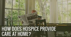 Learn how hospice provides care at home for your terminally ill loved one.
