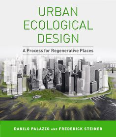 Urban Ecological Design: A Process for Regenerative Places by Danilo Palazzo and Frederick Steiner