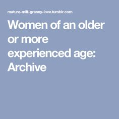 Women of an older or more experienced age: Archive