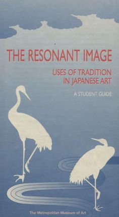 The resonant image: Uses of traditional in Japanese art : a student guide. Metropolitan Museum of Art Publications. The Metropolitan Museum of Art, New York. Education Department (b1794000x) | This is the cover to this guide.#illustrations