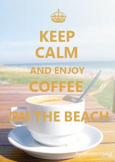 Keep Calm and enjoy Coffee on the Beach by Anita Lang