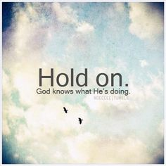 ❥ Hold on. God knows what He is doing.