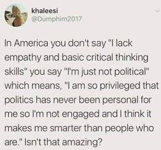 """Being """"not into politics"""" is political. Not everyone has the luxury of removing themselves from politics or burying their heads in the sand. Gekkan Shoujo Nozaki Kun, You Dont Say, Critical Thinking Skills, Intersectional Feminism, Patriarchy, Smart People, Social Issues, Social Justice, Real Talk"""