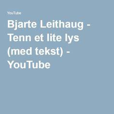 Bjarte Leithaug - Tenn et lite lys (med tekst) Youtube, Youtubers, Youtube Movies